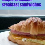 Simple Croissant Breakfast Sandwiches